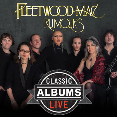 FLEETWOOD MAC: RUMOURS Performed by Classic Albums Live