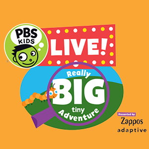 PBS Kids Live! Really Big Tiny Adventure : Presented by Zappos