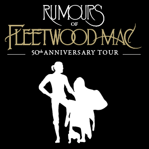 Rumours of Fleetwood Mac – 50th Anniversary Tour – The Very Best of Fleetwood Mac