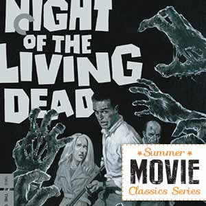 Summer Movie Classics: Night of The Living Dead – 50th Annivesary